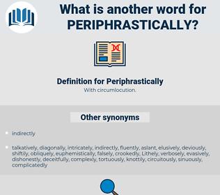 Periphrastically, synonym Periphrastically, another word for Periphrastically, words like Periphrastically, thesaurus Periphrastically