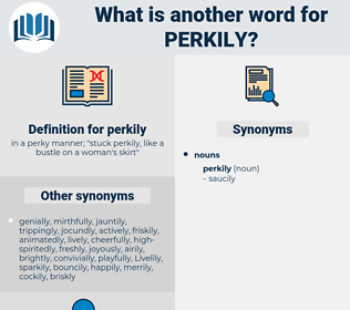 perkily, synonym perkily, another word for perkily, words like perkily, thesaurus perkily