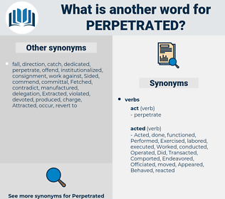 Perpetrated, synonym Perpetrated, another word for Perpetrated, words like Perpetrated, thesaurus Perpetrated