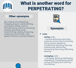 Perpetrating, synonym Perpetrating, another word for Perpetrating, words like Perpetrating, thesaurus Perpetrating