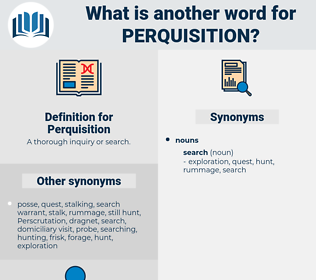 Perquisition, synonym Perquisition, another word for Perquisition, words like Perquisition, thesaurus Perquisition