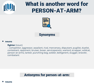 person-at-arm, synonym person-at-arm, another word for person-at-arm, words like person-at-arm, thesaurus person-at-arm