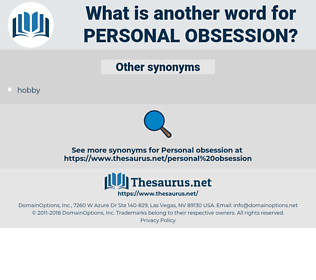 personal obsession, synonym personal obsession, another word for personal obsession, words like personal obsession, thesaurus personal obsession