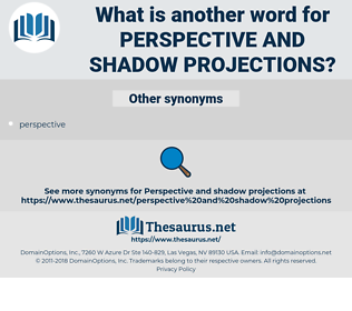perspective and shadow projections, synonym perspective and shadow projections, another word for perspective and shadow projections, words like perspective and shadow projections, thesaurus perspective and shadow projections
