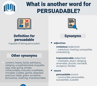 persuadable, synonym persuadable, another word for persuadable, words like persuadable, thesaurus persuadable