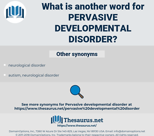 pervasive developmental disorder, synonym pervasive developmental disorder, another word for pervasive developmental disorder, words like pervasive developmental disorder, thesaurus pervasive developmental disorder