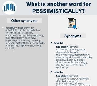 pessimistically, synonym pessimistically, another word for pessimistically, words like pessimistically, thesaurus pessimistically
