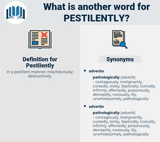 Pestilently, synonym Pestilently, another word for Pestilently, words like Pestilently, thesaurus Pestilently