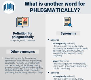 phlegmatically, synonym phlegmatically, another word for phlegmatically, words like phlegmatically, thesaurus phlegmatically