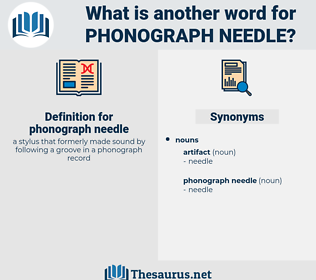 phonograph needle, synonym phonograph needle, another word for phonograph needle, words like phonograph needle, thesaurus phonograph needle