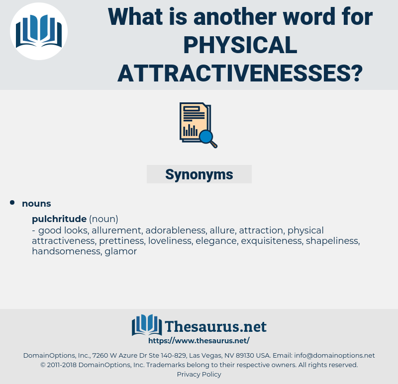 physical attractivenesses, synonym physical attractivenesses, another word for physical attractivenesses, words like physical attractivenesses, thesaurus physical attractivenesses