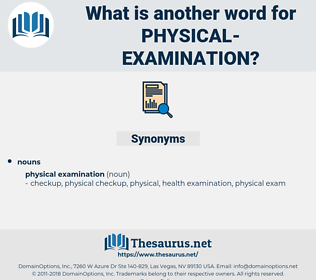 Physical Examination, synonym Physical Examination, another word for Physical Examination, words like Physical Examination, thesaurus Physical Examination