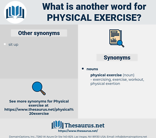 physical exercise, synonym physical exercise, another word for physical exercise, words like physical exercise, thesaurus physical exercise