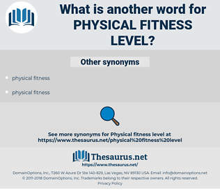 physical fitness level, synonym physical fitness level, another word for physical fitness level, words like physical fitness level, thesaurus physical fitness level
