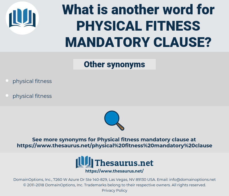 physical fitness mandatory clause, synonym physical fitness mandatory clause, another word for physical fitness mandatory clause, words like physical fitness mandatory clause, thesaurus physical fitness mandatory clause