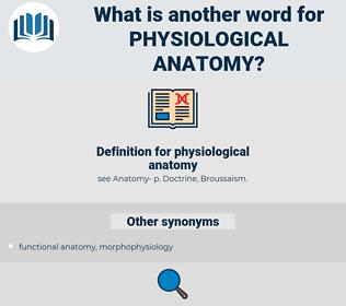 physiological anatomy, synonym physiological anatomy, another word for physiological anatomy, words like physiological anatomy, thesaurus physiological anatomy