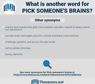 pick someone's brains, synonym pick someone's brains, another word for pick someone's brains, words like pick someone's brains, thesaurus pick someone's brains