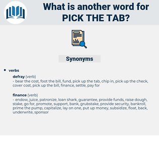 pick the tab, synonym pick the tab, another word for pick the tab, words like pick the tab, thesaurus pick the tab