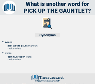 pick up the gauntlet, synonym pick up the gauntlet, another word for pick up the gauntlet, words like pick up the gauntlet, thesaurus pick up the gauntlet