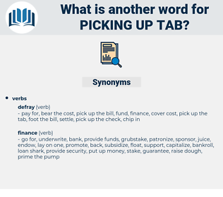 picking up tab, synonym picking up tab, another word for picking up tab, words like picking up tab, thesaurus picking up tab