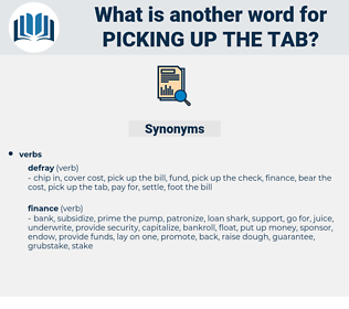 picking up the tab, synonym picking up the tab, another word for picking up the tab, words like picking up the tab, thesaurus picking up the tab