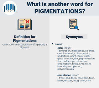 Pigmentations, synonym Pigmentations, another word for Pigmentations, words like Pigmentations, thesaurus Pigmentations