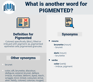 Pigmented, synonym Pigmented, another word for Pigmented, words like Pigmented, thesaurus Pigmented