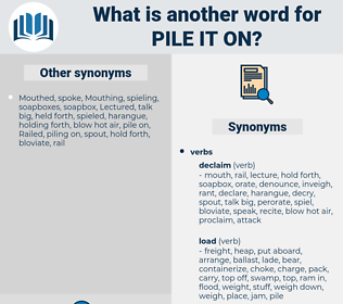 pile it on, synonym pile it on, another word for pile it on, words like pile it on, thesaurus pile it on