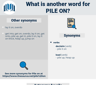 pile on, synonym pile on, another word for pile on, words like pile on, thesaurus pile on