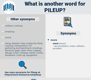 pileup, synonym pileup, another word for pileup, words like pileup, thesaurus pileup