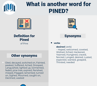 Pined, synonym Pined, another word for Pined, words like Pined, thesaurus Pined