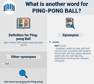 Ping-pong Ball, synonym Ping-pong Ball, another word for Ping-pong Ball, words like Ping-pong Ball, thesaurus Ping-pong Ball