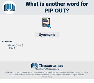 pip out, synonym pip out, another word for pip out, words like pip out, thesaurus pip out