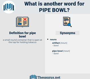 pipe bowl, synonym pipe bowl, another word for pipe bowl, words like pipe bowl, thesaurus pipe bowl