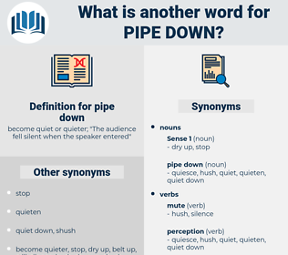 pipe down, synonym pipe down, another word for pipe down, words like pipe down, thesaurus pipe down
