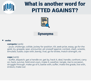 pitted against, synonym pitted against, another word for pitted against, words like pitted against, thesaurus pitted against