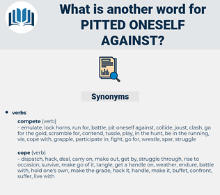 pitted oneself against, synonym pitted oneself against, another word for pitted oneself against, words like pitted oneself against, thesaurus pitted oneself against