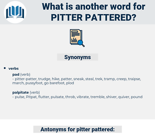 pitter-pattered, synonym pitter-pattered, another word for pitter-pattered, words like pitter-pattered, thesaurus pitter-pattered
