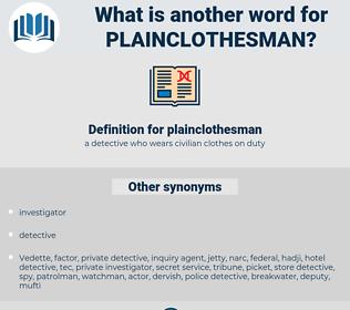 plainclothesman, synonym plainclothesman, another word for plainclothesman, words like plainclothesman, thesaurus plainclothesman