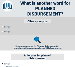 planned disbursement, synonym planned disbursement, another word for planned disbursement, words like planned disbursement, thesaurus planned disbursement