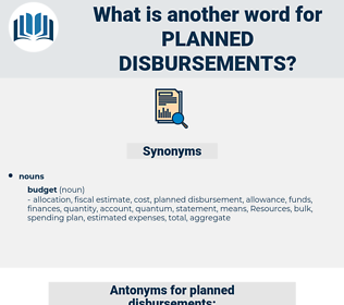planned disbursements, synonym planned disbursements, another word for planned disbursements, words like planned disbursements, thesaurus planned disbursements