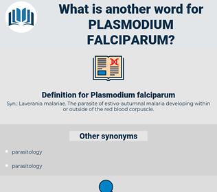 Plasmodium falciparum, synonym Plasmodium falciparum, another word for Plasmodium falciparum, words like Plasmodium falciparum, thesaurus Plasmodium falciparum