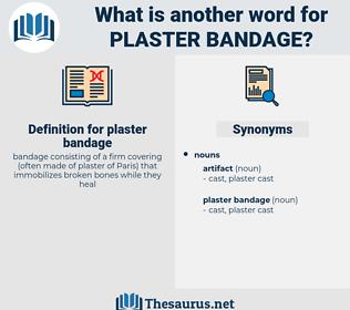 plaster bandage, synonym plaster bandage, another word for plaster bandage, words like plaster bandage, thesaurus plaster bandage