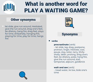 play a waiting game, synonym play a waiting game, another word for play a waiting game, words like play a waiting game, thesaurus play a waiting game