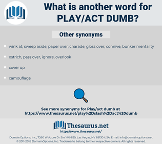 play/act dumb, synonym play/act dumb, another word for play/act dumb, words like play/act dumb, thesaurus play/act dumb
