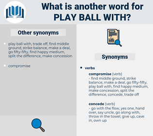 play ball with, synonym play ball with, another word for play ball with, words like play ball with, thesaurus play ball with
