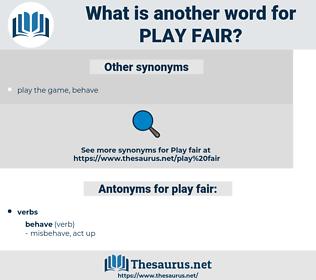 play fair, synonym play fair, another word for play fair, words like play fair, thesaurus play fair