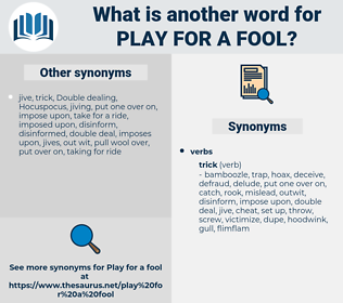play for a fool, synonym play for a fool, another word for play for a fool, words like play for a fool, thesaurus play for a fool