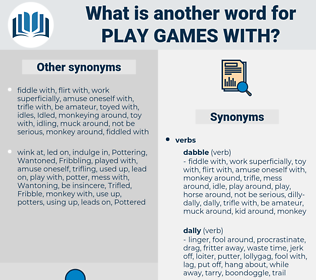 play games with, synonym play games with, another word for play games with, words like play games with, thesaurus play games with