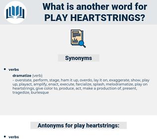 play heartstrings, synonym play heartstrings, another word for play heartstrings, words like play heartstrings, thesaurus play heartstrings